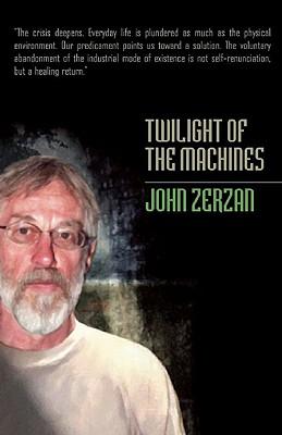 Twilight of the Machines By Zerzan, John